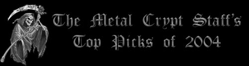 Metal Crypt Staff Top Picks of 2004